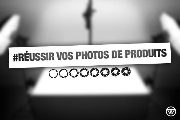 Reussir vos photos de produits